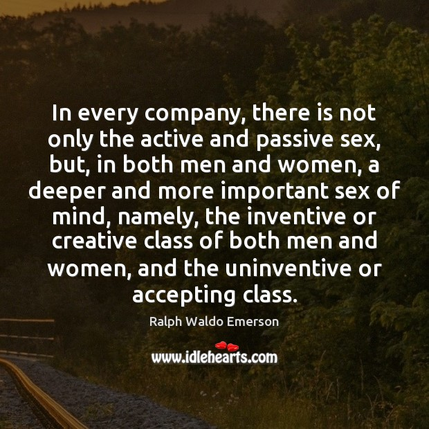 In every company, there is not only the active and passive sex, Ralph Waldo Emerson Picture Quote