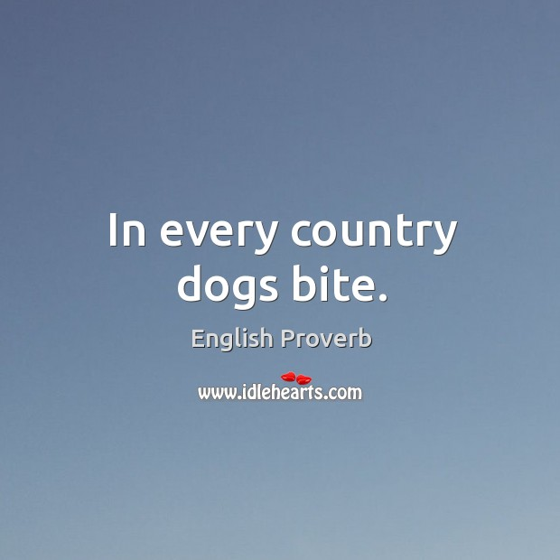 Image, In every country dogs bite.