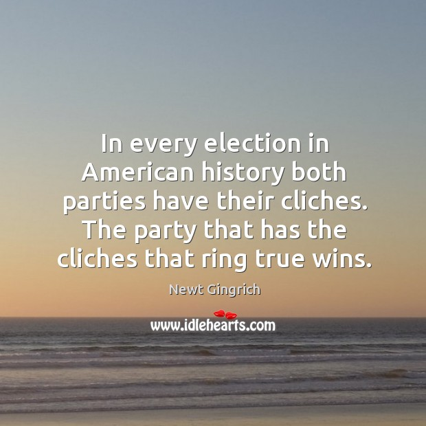 In every election in american history both parties have their cliches. The party that has the cliches that ring true wins. Image