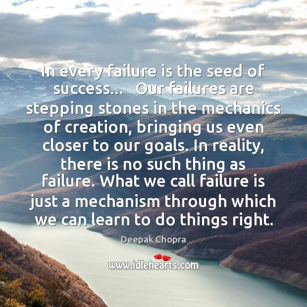 In every failure is the seed of success…   Our failures are stepping Deepak Chopra Picture Quote