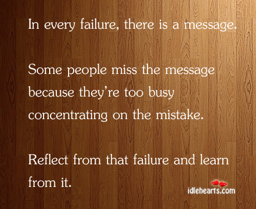 In Every Failure, There Is A Message. Some People Miss it.