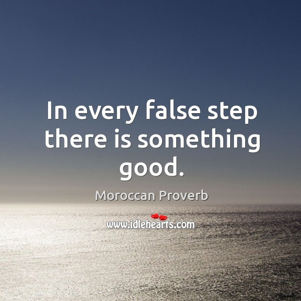 In every false step there is something good. Moroccan Proverbs Image