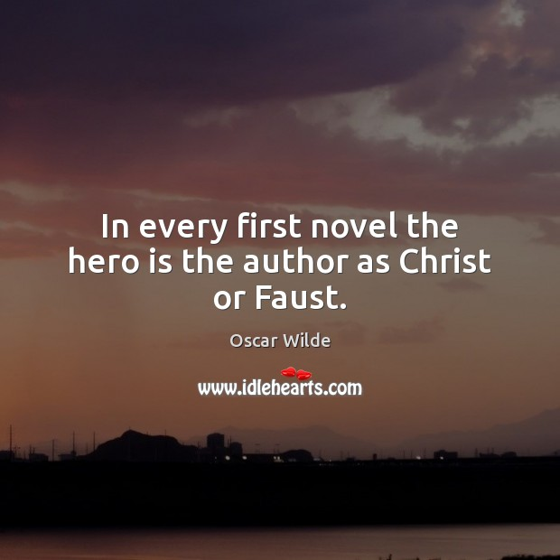 Image, In every first novel the hero is the author as Christ or Faust.