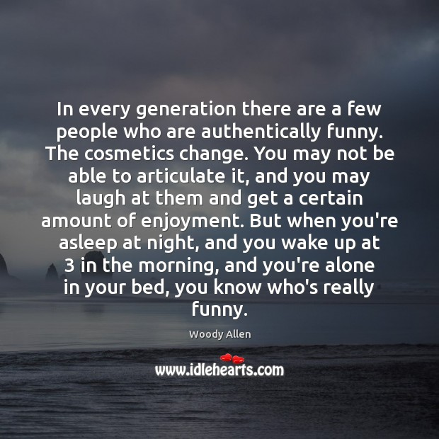 In every generation there are a few people who are authentically funny. Image