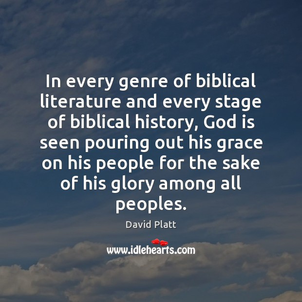 In every genre of biblical literature and every stage of biblical history, David Platt Picture Quote