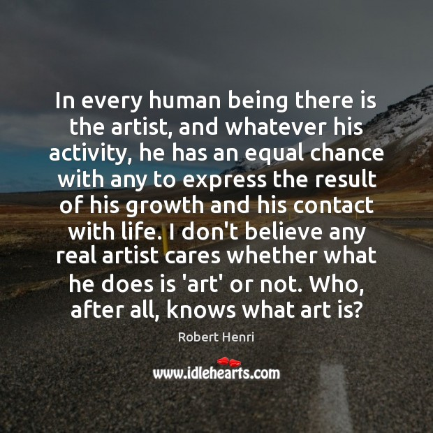 Image, In every human being there is the artist, and whatever his activity,