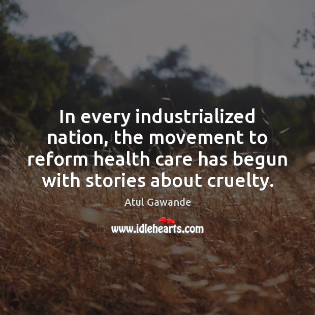In every industrialized nation, the movement to reform health care has begun Atul Gawande Picture Quote
