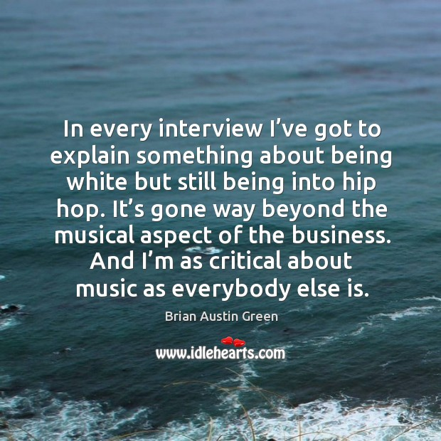 In every interview I've got to explain something about being white but still being into hip hop. Brian Austin Green Picture Quote