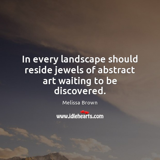 Image, In every landscape should reside jewels of abstract art waiting to be discovered.