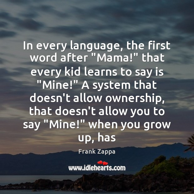 """In every language, the first word after """"Mama!"""" that every kid learns Frank Zappa Picture Quote"""