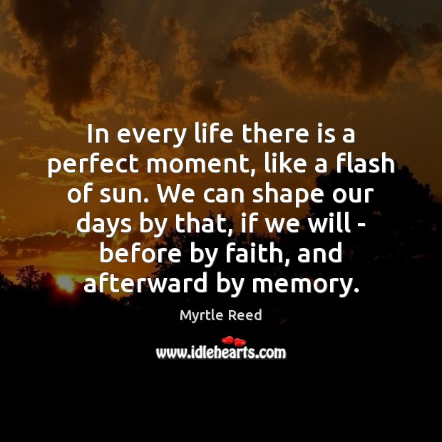In every life there is a perfect moment, like a flash of Myrtle Reed Picture Quote