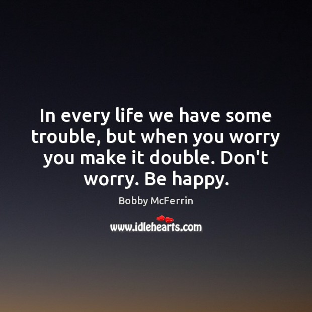 In every life we have some trouble, but when you worry you Bobby McFerrin Picture Quote