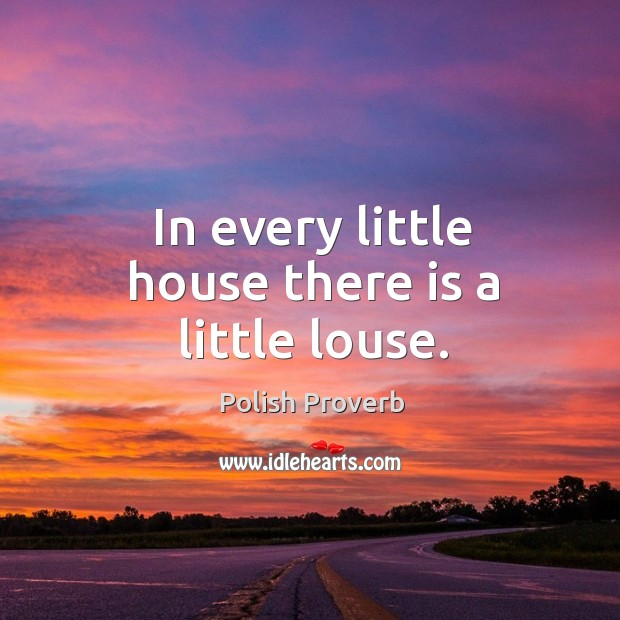 In every little house there is a little louse. Polish Proverbs Image