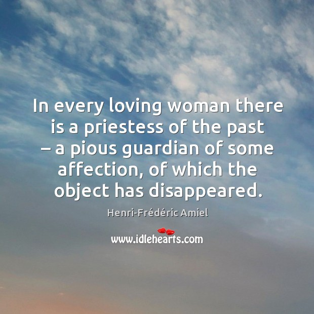 In every loving woman there is a priestess of the past – a pious guardian of some affection Image