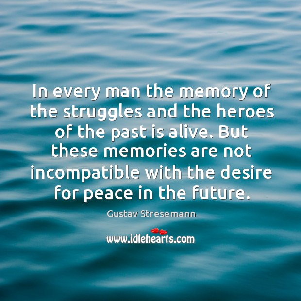 In every man the memory of the struggles and the heroes of the past is alive. Image
