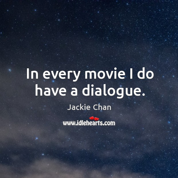 In every movie I do have a dialogue. Image