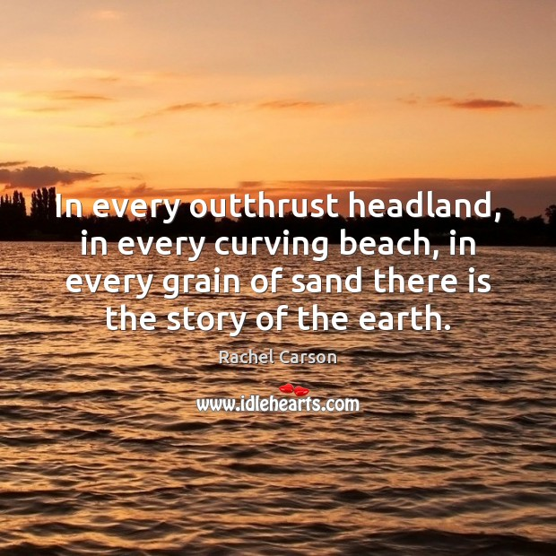 In every outthrust headland, in every curving beach, in every grain of Earth Quotes Image