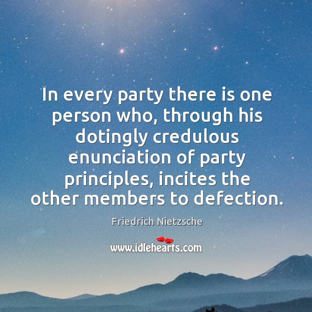 In every party there is one person who, through his dotingly credulous Image