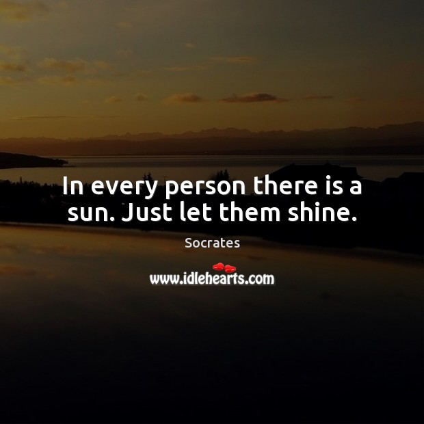 Image, In every person there is a sun. Just let them shine.