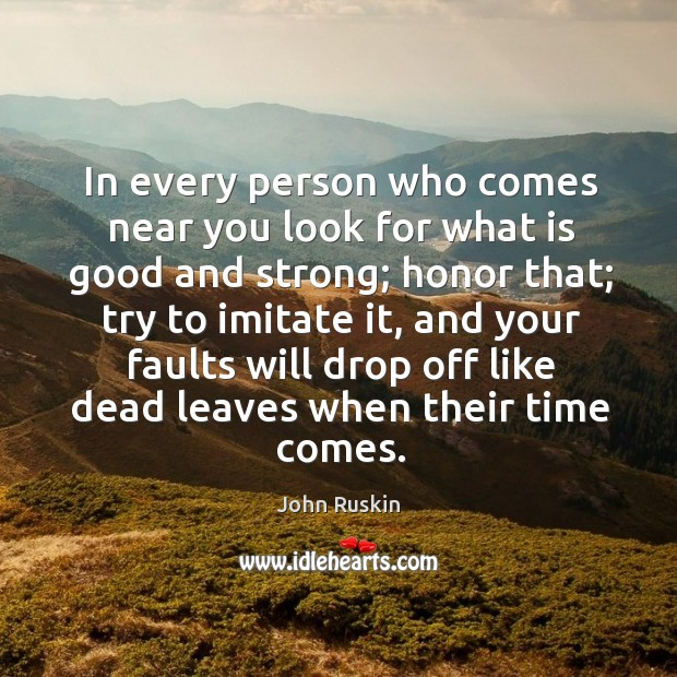 In every person who comes near you look for what is good and strong; Image