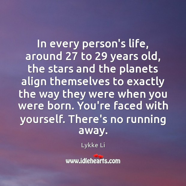 In every person's life, around 27 to 29 years old, the stars and the Lykke Li Picture Quote