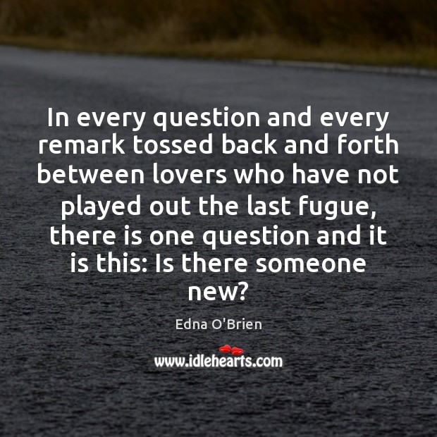 In every question and every remark tossed back and forth between lovers Edna O'Brien Picture Quote