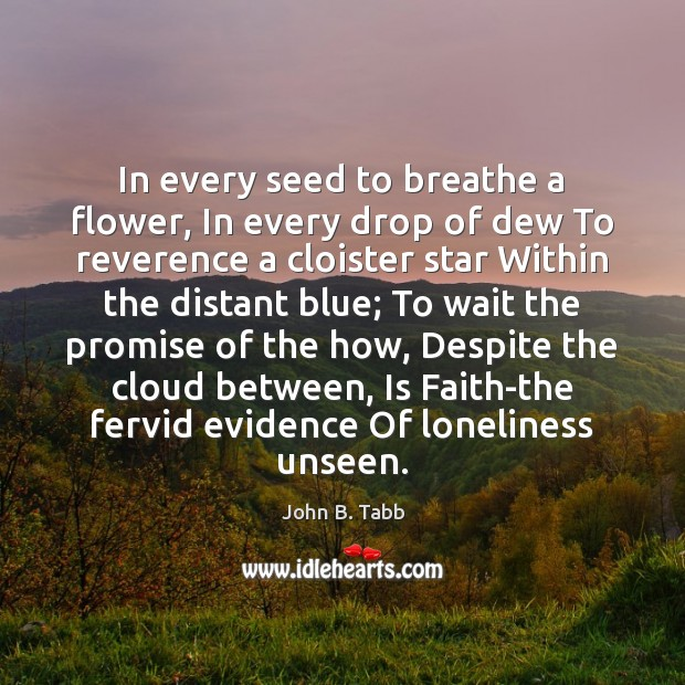 In every seed to breathe a flower, In every drop of dew Image