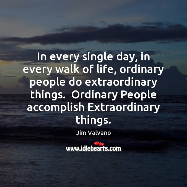 In every single day, in every walk of life, ordinary people do Image