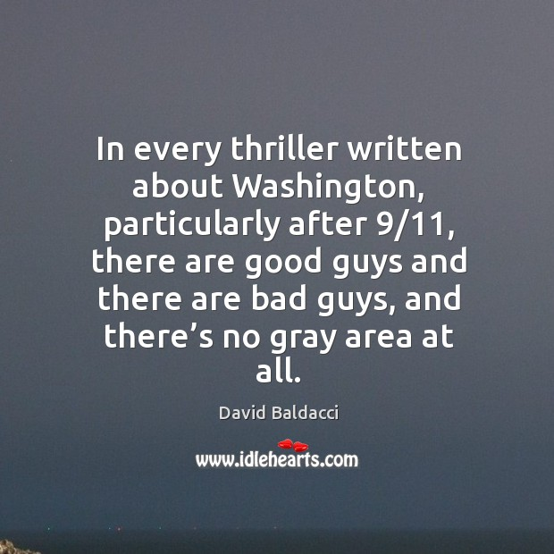 In every thriller written about washington, particularly after 9/11 David Baldacci Picture Quote