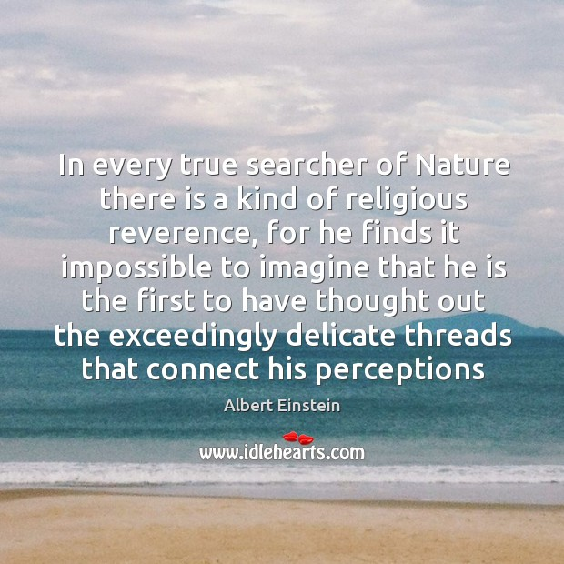 Image, In every true searcher of Nature there is a kind of religious