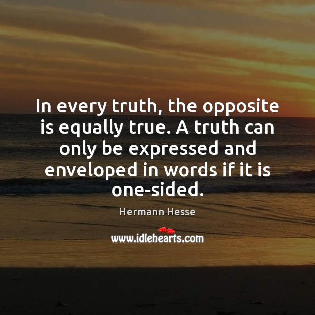 Image, In every truth, the opposite is equally true. A truth can only