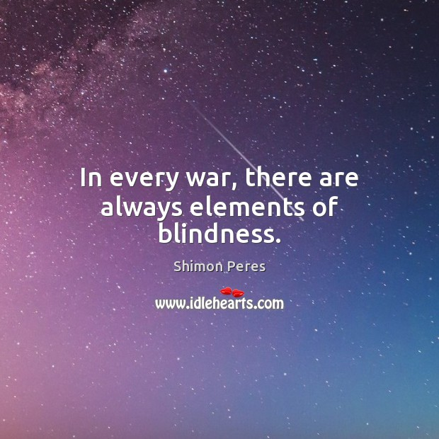 In every war, there are always elements of blindness. Shimon Peres Picture Quote