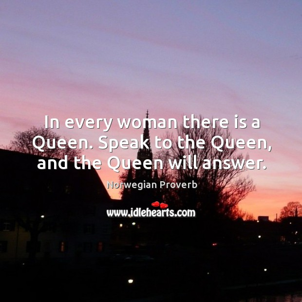 In every woman there is a queen. Norwegian Proverbs Image