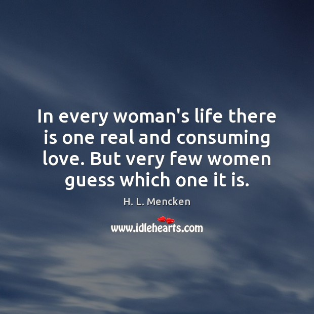In every woman's life there is one real and consuming love. But Image
