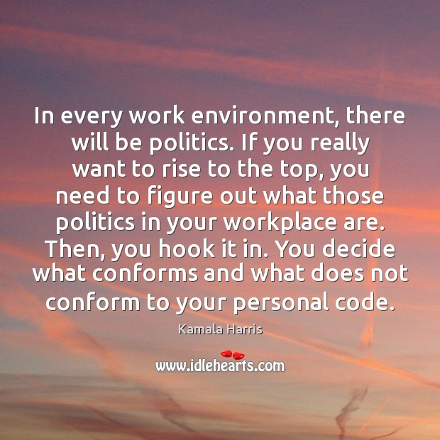 In every work environment, there will be politics. If you really want Image