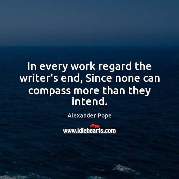 In every work regard the writer's end, Since none can compass more than they intend. Image