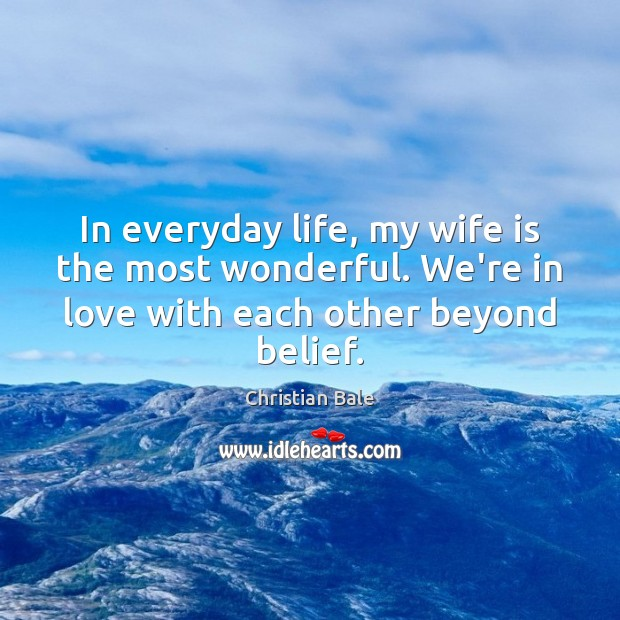 In everyday life, my wife is the most wonderful. We're in love Image