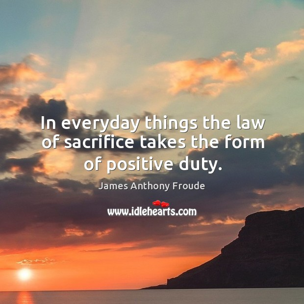 Image, In everyday things the law of sacrifice takes the form of positive duty.