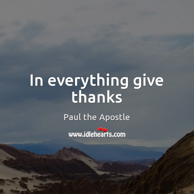 In everything give thanks Paul the Apostle Picture Quote