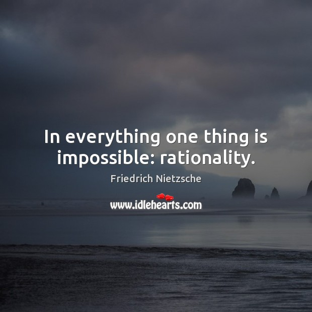 In everything one thing is impossible: rationality. Friedrich Nietzsche Picture Quote