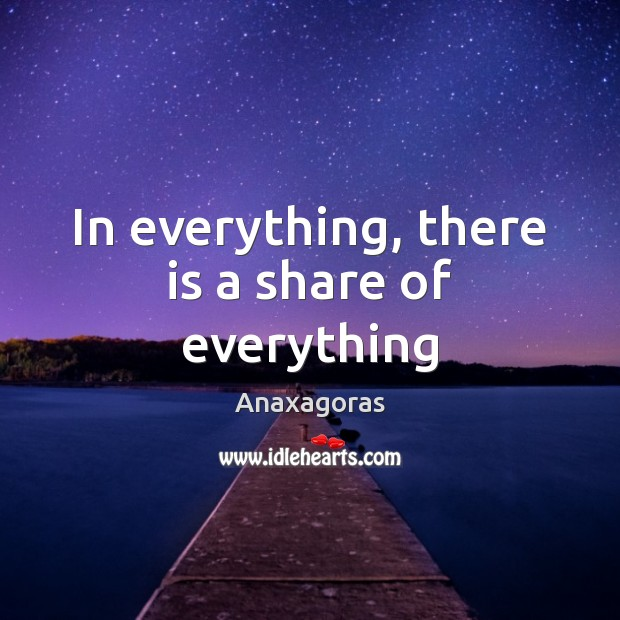 In everything, there is a share of everything Image