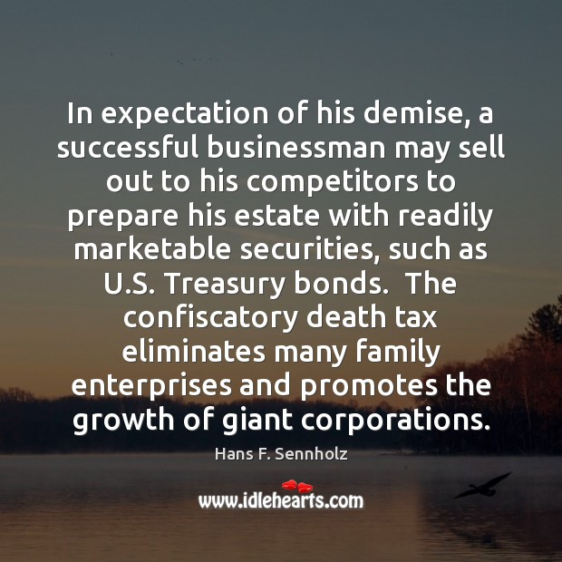 Image, In expectation of his demise, a successful businessman may sell out to
