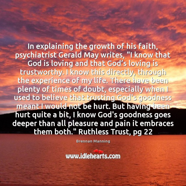 """Image, In explaining the growth of his faith, psychiatrist Gerald May writes, """"I"""