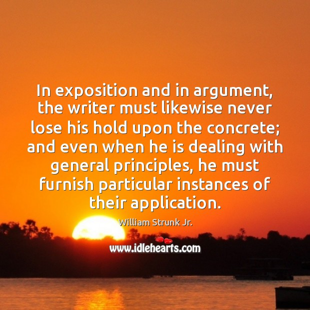 In exposition and in argument, the writer must likewise never lose his Image