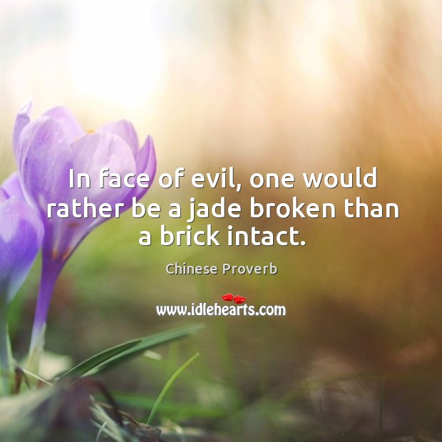 Image, In face of evil, one would rather be a jade broken than a brick intact.