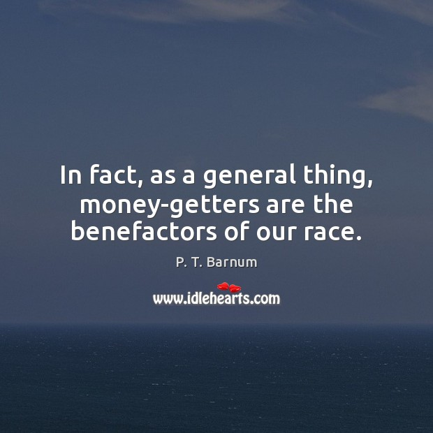 Image, In fact, as a general thing, money-getters are the benefactors of our race.