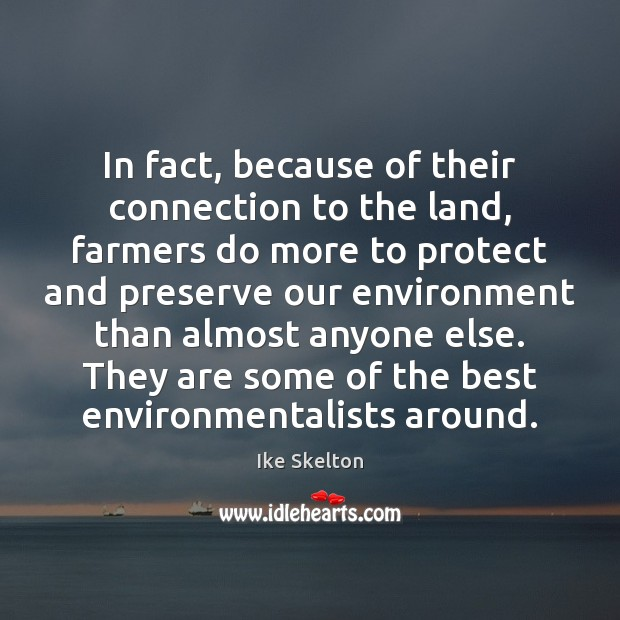 In fact, because of their connection to the land, farmers do more Environment Quotes Image