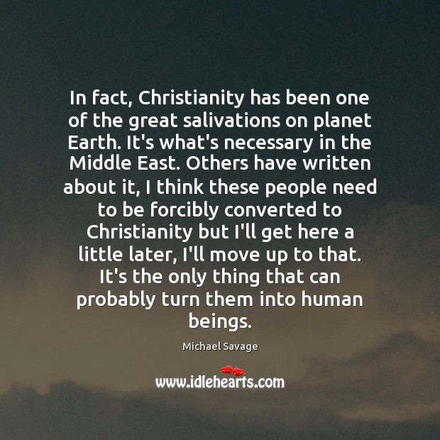 In fact, Christianity has been one of the great salivations on planet Michael Savage Picture Quote