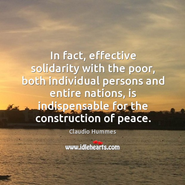 In fact, effective solidarity with the poor, both individual persons and entire nations Claudio Hummes Picture Quote