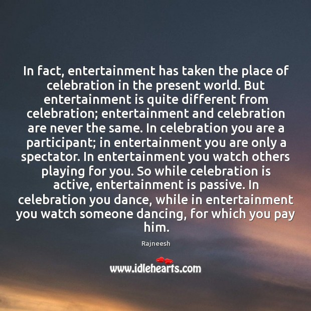 Image, In fact, entertainment has taken the place of celebration in the present